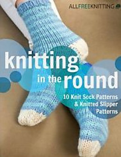 Ravelry: Knitting in the Round: 10 Knit Sock Patterns and Knitted Slipper Pat...